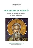 """Gabriel Bunge - En esprit et vérité - Etudes sur le traité """"Sur la prière"""" d'Evagre Le Pontique."""