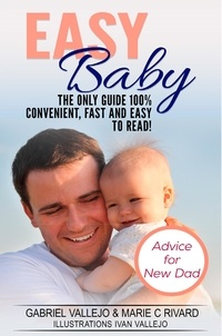 Gabriel C Vallejo Rivard et Marie C Vallejo Rivard - Easy Baby - Advice for New Dads.