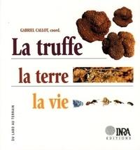 Gabriel Callot et  Collectif - La truffe, la terre, la vie.