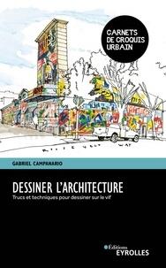 Gabriel Campanario - Dessiner l'architecture - Trucs et techniques pour dessiner sur le vif.