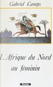 Gabriel Camps - L'AFRIQUE DU NORD AU FEMININ. - Héroïnes du Mahgreb et du Sahara.