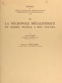 Gabriel Camps et Henriette Camps-Fabrer - La nécropole mégalithique du Djebel Mazela à Bou Nouara.