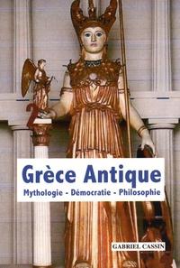 Gabriel Cassin - Grèce antique - Mythologie, démocratie, philosophie.