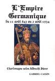 Gabriel Cassin - L'Empire germanique, du 11 août 843 au 2 août 1934.