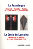 """Gabriel Cassin - La Francisque / La Croix de Lorraine - """"Travail-Famille-Patrie"""" du 17 juin 1940 au 11 novembre 1942 / """"Honneur et Patrie"""" du 18 juin 1940 au 8 mai 1945."""