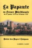 Gabriel Cassin - La papauté en France méridionale - Du 27 janvier 1274 au 19 février 1797.