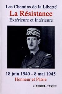 Gabriel Cassin - Les chemins de la liberté : la Résistance extérieure et intérieure - 18 juin 1940 - 8 mai 1945, Honneur et Patrie.