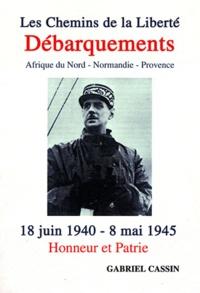 Gabriel Cassin - Les Chemins de la Liberté - Débarquements, Afrique du Nord, Normandie, Provence.