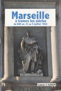 Gabriel Cassin - Marseille à travers les siècles, de 600 avant JC au 5 juillet 1962.