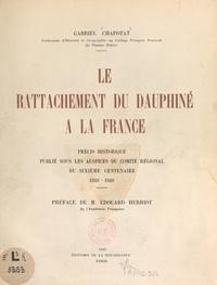 Gabriel Chapotat et Edouard Herriot - Le rattachement du Dauphiné à la France - Précis historique publié sous les auspices du Comité régional du Sixième Centenaire, 1349-1949.