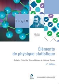 Gabriel Chardin et Pascal Debu - Eléments de physique statistique.