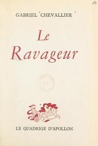 Gabriel Chevallier - Le ravageur - Comédie en quatre actes représentée pour la première fois à Paris, au théâtre des Bouffes-Parisiens, le 15 avril 1953.