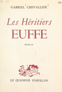 Gabriel Chevallier - Les héritiers Euffe.