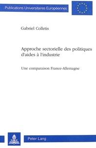 Gabriel Colletis - Approche sectorielle des politiques d'aides à l'industrie - Une comparaison France-Allemagne.