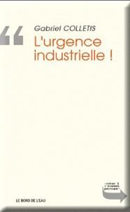Gabriel Colletis - L'urgence industrielle !.