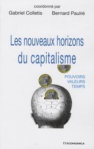 Gabriel Colletis et Bernard Paulré - Les nouveaux horizons du capitalisme - Pouvoirs, valeurs, temps.