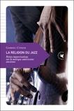 Gabriel Conesa - La religion du jazz - Petites improvisations sur la musique américaine ancienne.