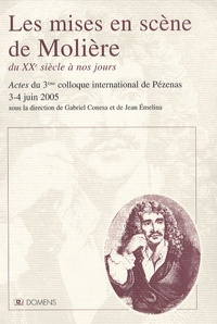 Gabriel Conesa et Jean Emelina - Les mises en scène de Molière - Du XXe siècle à nos jours.