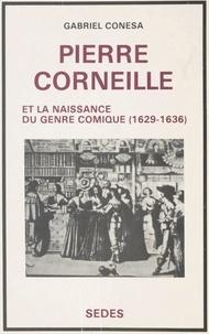 Gabriel Conesa - Pierre Corneille et la naissance du genre comique, 1629-1636 - Étude dramaturgique.