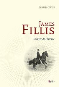 Gabriel Cortès - James Fillis - L'écuyer de l'Europe.