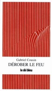 Gabriel Cousin - Dérober le feu.