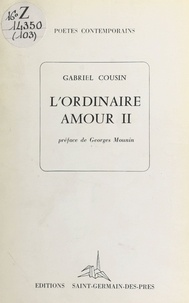 Gabriel Cousin et Georges Mounin - L'ordinaire amour.