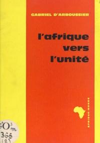Gabriel d'Arboussier - L'Afrique vers l'unité.
