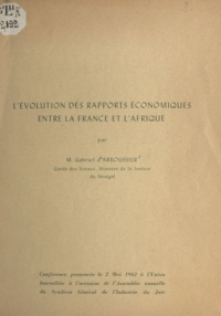 Gabriel d'Arboussier - L'évolution des rapports économiques entre la France et l'Afrique - Conférence prononcée le 2 mai 1962 à l'Union Interalliée à l'occasion de l'Assemblée annuelle du Syndicat général de l'industrie du jute.