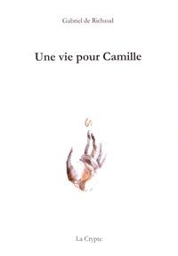 Gabriel de Richaud - Une vie pour Camille.