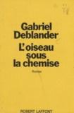 Gabriel Deblander - L'oiseau sous la chemise.