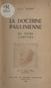 Gabriel Delbart et J. Duvivier - La doctrine paulinienne du foyer chrétien.