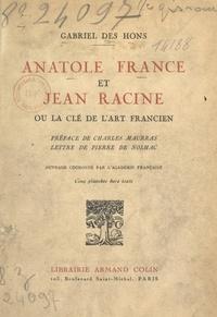 Gabriel des Hons et Pierre de Nolhac - Anatole France et Jean Racine - Ou La clé de l'art francien. Avec 5 planches hors texte.