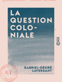 Gabriel-Désiré Laverdant - La Question coloniale - Aux habitants de l'île Bourbon.