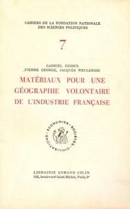 Gabriel Dessus et Pierre George - Matériaux pour une géographie volontaire de l'industrie française.