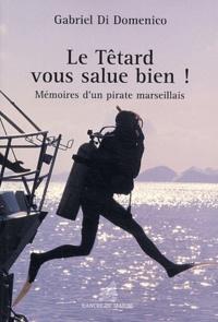 Gabriel Di Domenico - Le têtard vous salue bien ! - Mémoires d'un pirate marseillais.