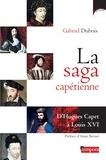 Gabriel Dubois - La saga capétienne - D'Hugues Capet à Louis XVI.