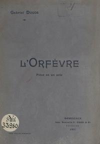 Gabriel Ducos - L'orfèvre - Pièce en un acte.