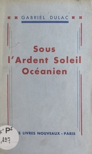 Gabriel Dulac - Sous l'ardent soleil océanien.