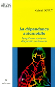 Gabriel Dupuy - La dépendance automobile - Symptômes, analyses, diagnostic, traitements.