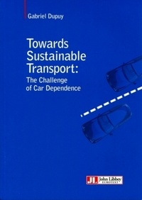 Gabriel Dupuy - Towards Sustainable Transport: the Challenge of Car Dependance.
