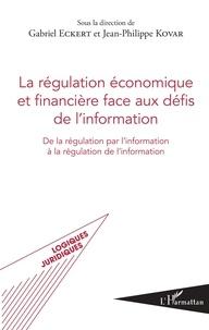 Gabriel Eckert et Jean-Philippe Kovar - La régulation économique et financière face aux défis de l'information - De la régulation par l'information à la régulation de l'information.
