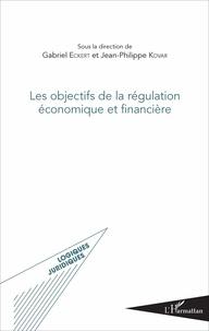 Gabriel Eckert et Jean-Philippe Kovar - Les objectifs de la régulation économique et financière.
