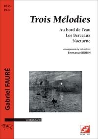 Gabriel Fauré et Emmanuel Robin - Trois Mélodies - Au bord de l'eau ; Les Berceaux ; Nocturne.