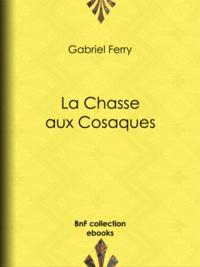 Gabriel Ferry - La Chasse aux Cosaques.