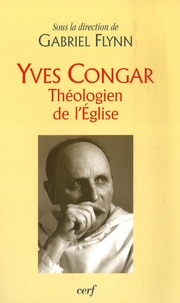 Gabriel Flynn - Yves Congar - Théologien de l'Eglise.