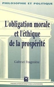 Gabriel Fragnière - L'obligation morale et l'éthique de la prospérité - Le retour du sujet responsable.