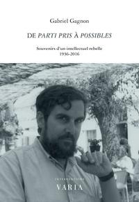 Gabriel Gagnon - De Parti pris à Possibles - Souvenirs d'un intellectuel rebelle. 1936-2016.