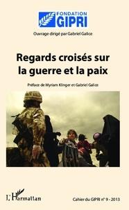 Gabriel Galice - Cahier du GIPRI N° 9/2013 : Regards croisés sur la guerre et la paix.