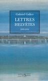 Gabriel Galice - Lettres helvètes - 2010-2014.