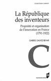 Gabriel Galvez-Behar - La République des inventeurs - Propriété et organisation de l'innovation en France (1791-1922).